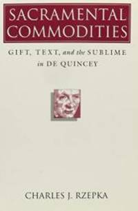 Sacramental Commodities: Gift, Text, and the Sublime in De Quincey by Charles J. Rzepka - Paperback - 1995-03-14 - from Books Express (SKU: 0870239627)