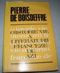 O Istorie Vie A Literaturii Franceze de Azi by Pierre De Boisdeffre - Hardcover - 1972 - from Easy Chair Books (SKU: 149720)