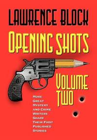 Opening Shots Vol. 2 : More Great Mystery and Crime Writers Share Their First Published Stories
