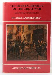 Official History of the Great War: 1914, Aug.-Sept., Mons, the Retreat to the Seine, the Marne...