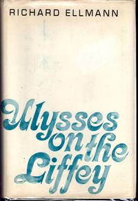 Ulysses on the Liffey by  Richard  James) Ellmann - 1st - 1972 - from Dorley House Books and Biblio.com