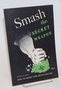 image of Smash the secret weapon, how to fight the fifth column.  Foreword by Max Yergan