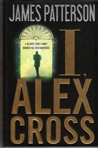 I, Alex Cross by  James Patterson - First Edition - 2009 - from Mystery Cove Book Shop and Biblio.com