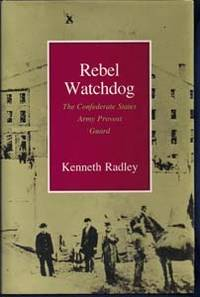 Rebel Watchdog : The Confederate States Army Provost Guard