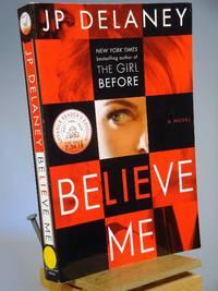 Believe Me: A Novel