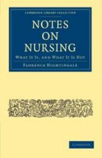 Notes on Nursing: What It Is, and What It Is Not (Cambridge Library Collection - History of Medicine) by Florence Nightingale - Paperback - 2010-09-23 - from Books Express and Biblio.com