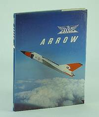 Avro Arrow: The Story of the Auro Arrow from Its Evolution to Its Extinction (180p)