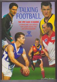 TALKING FOOTBALL : The 1997 Club 10 Diaries of Wayne Carey, Glen Jakovich, Tony Lockett, Michael Voss and Gavin Wanganeen