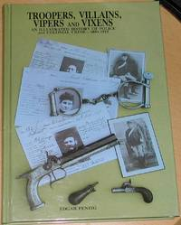 Troopers, Villains, Vipers and Vixens. An Illustrated History of Police and Colonial Crime 1850-1915