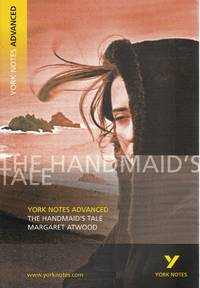 The Handmaid's Tale. Margaret Atwood. York Notes Advanced