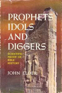 Prophets, Idols and Diggers: Scientific Proof of Bible History