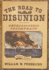 The Road to Disunion, Volume II Secessionists Triumphant 1854-1861
