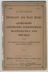 A catalogue of important and rare books on astronomy[,] chemistry, engineering[,] mathematics and physics. Also the wooden and metal numbering rods called Napier's bones.