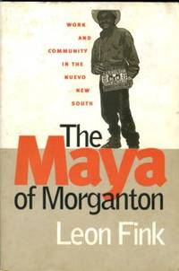 image of The Maya Of Morganton: Work And Community In The Nuevo New South