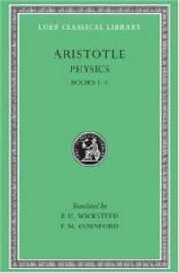 image of Aristotle: The Physics, Books I-IV (Loeb Classical Library, No. 228)