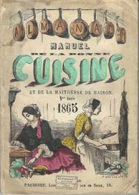 Almanach Manuel de la Bonne Cuisine et de la Maitresse de Maison. Redicé avec le concours des Maitres d'Hotel et Chefs de Cuisine des premieres maisons de Paris. 8me Année, 1865