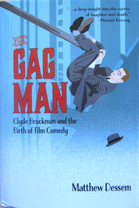 The Gag Man: Clyde Bruckman and the Birth of Film Comedy
