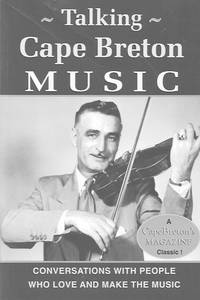 Talking Cape Breton Music: Conversations with People Who Love and Make the Music