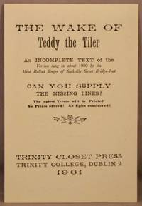 image of The Wake of Teddy the Tiler; An Incomplete Text of the Version Sung in About 1900 by the Blind Ballad Singer of Sackville Street Bridge-foot.