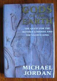 Gods of the Earth: The Quest for the Mother Goddess and the Sacred King