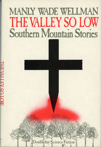 image of THE VALLEY SO LOW: SOUTHERN MOUNTAIN STORIES ... Edited, with an Introduction, by Karl Edward Wagner