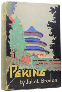 Peking: A Historical and Intimate Description of its Chief Places of Interest