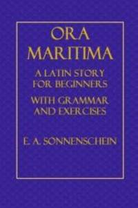 Ora Maritima: A Latin Story for Beginners, With Grammar and Exercises