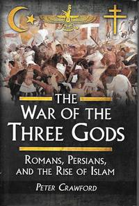 image of The War Of The Three Gods Romans, Persians, and the Rise of Islam