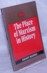 The place of Marxism in history. Originally published as an issue of Notebooks for study and research by the International Institute for Research and Education in 1986