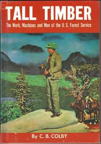 TALL TIMBER THE WORK, MACHINES AND MEN OF THE U.S. FOREST SERIVE