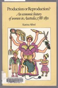 image of Production or Reproduction ? - An Economic History of Women in Australia 1788-1850