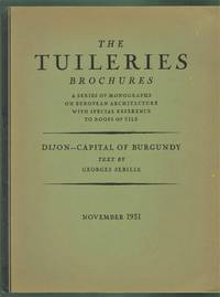 Dijon - Capital of Burgundy. The Tuilleries Brochures, Volume III, Number 6,  November, 1931