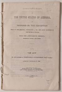 """Constitution of the United States of America as proposed by the convention held at Philadelphia, September 17, 1787 and Since Ratified by the Several States.  With the Amendments thereto, marginal notes, and index. . .  Also, """"An Act to Establish a Territorial Government of Utah"""