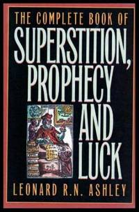 THE COMPLETE BOOK OF SUPERSTITION PROPHECY AND LUCK