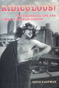 Ridiculous! The Theatrical Life And Times Of Charles Ludlam