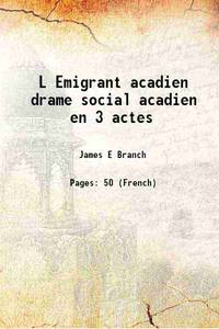 L Emigrant acadien drame social acadien en 3 actes 1900 by James E Branch - Paperback - 2015 - from Gyan Books (SKU: PB1111000801445)