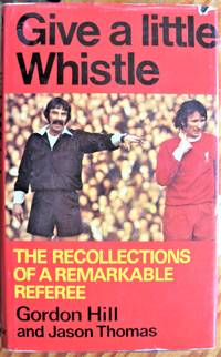 image of Give a Little Whistle. the Recollections of a Remarkable Referee
