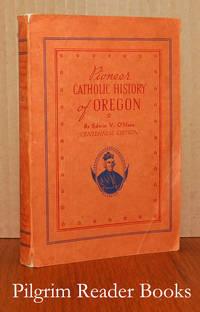Pioneer Catholic History of Oregon. (Centennial Edition).