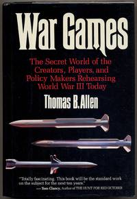 War Games: Secret World of the Creators, Players, and Policy Makers Rehearsing World War III Today