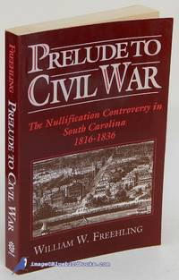 Prelude to Civil War: The Nullification Controversy in South Carolina,  1816-1836