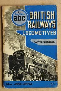 The ABC of British Railways Locomotives. Part 4 Eastern Region.