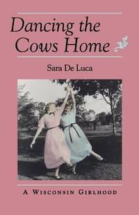 Dancing the Cows Home : A Wisconsin Girlhood
