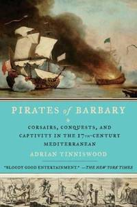 Pirates of Barbary: Corsairs  Conquests and Captivity in the Seventeenth Century Mediterranean