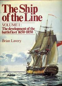 The Ship of the Line : Volume I  the development of the battlefleet 1650-1850 by  Brian Lavery - First Edition - 1983 - from Naval Marine Archive and Biblio.com.au
