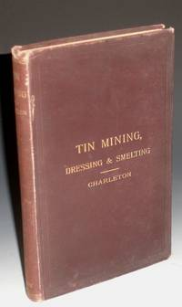 image of Tin: Describing the Chief Methods of Mining, Dressing_Smelting it Abroad with Notes Upon Arsenic, Bismuth and Wolfram