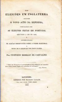 Das eleições em Inglaterra segundo o Novo Acto da Reforma, comparadas com as Eleições feitas em Portugal segundo a Lei de 1826, e accompanhadas de algûas observacões sobre o poder eleitoral e modo de o exercer nos dous paizes