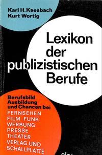 Lexikon der publizistischen Berufe. Berufsbild, Ausbildung und Chancen bei  Fernsehen, Film,...