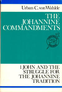 The Johannine Commandments: 1 John and the Struggle for the Johannine Tradition by  Urban C von Wahlde - Paperback - 1990 - from Kenneth Mallory Bookseller. ABAA (SKU: 40088)