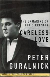 image of Careless Love The unmaking of Elvis Presley