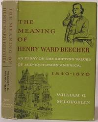 The Meaning of Henry Ward Beecher: An Essay on the Shifting Values of Mid-Victorian America, 1840-1870